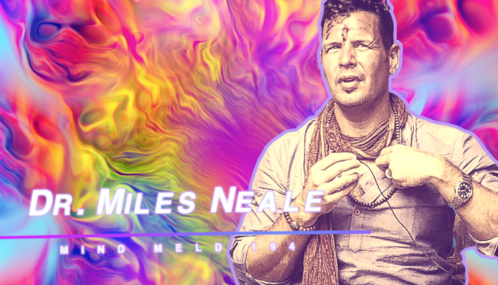 Mind Meld 194 |Chaos, Quarantine, Love, and Potential with Dr. Miles Neale